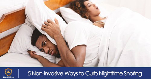5 Non-Invasive Ways to Curb Nighttime Snoring