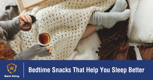 Bedtime Snacks That Help You Sleep Better