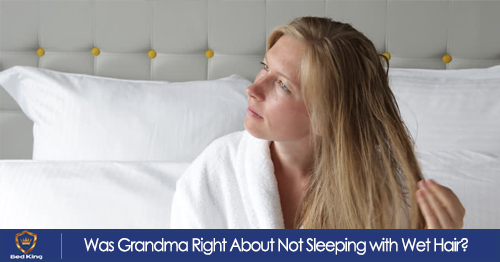 Was Grandma Right About Not Sleeping with Wet Hair?