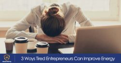 3 Ways Tired Entrepreneurs Can Improve Energy Levels