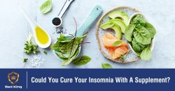 Could You Cure Your Insomnia With A Supplement?
