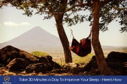 Take 30 Minutes a Day To Improve Your Sleep - Here's How