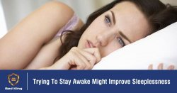 Trying To Stay Awake Might Improve Sleeplessness